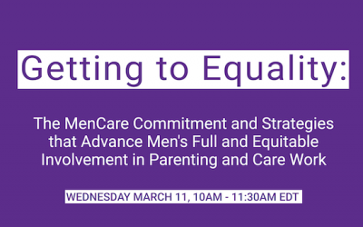 Getting to Equality: The MenCare Commitment and Strategies to Advance Men's Full and Equitable Involvement in Parenting and Care Work