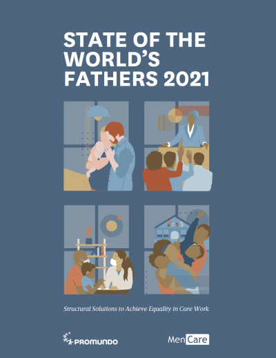 State of the World's Fathers 2021: Structural Solutions to Achieve Equality in Care Work