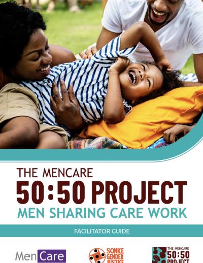 The MenCare 50:50 Project Men Sharing Care Work Facilitators Guide